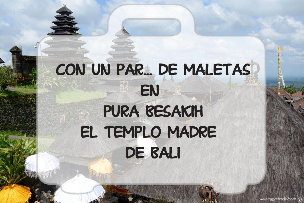 Pura Besakih, templo madre de Bali