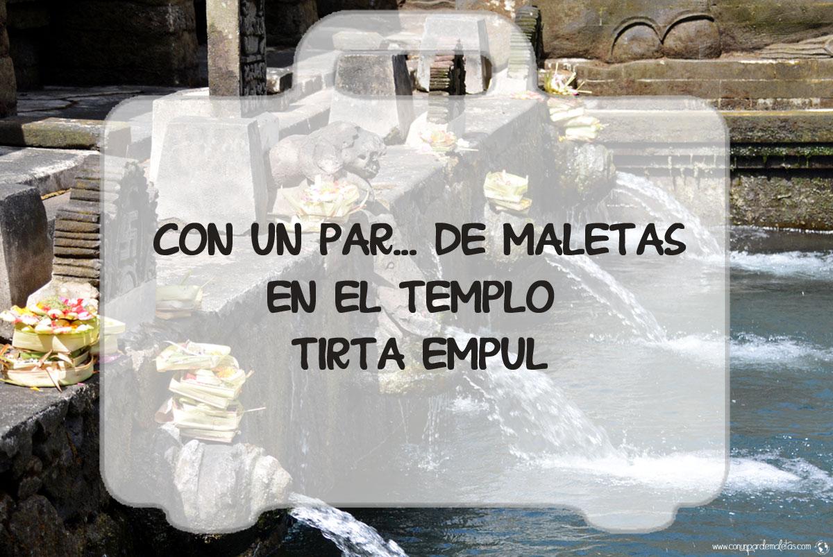 Templo Tirta Empul y sus piscinas sagradas