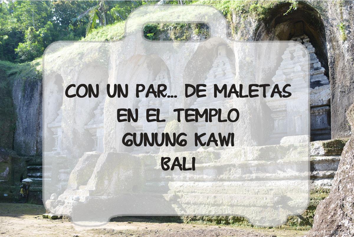 Templo Gunung Kawi, uno de los más singulares de Bali